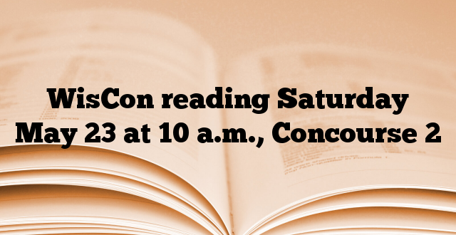 WisCon reading Saturday May 23 at 10 a.m., Concourse 2